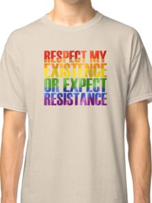Respect my existence or expect resistance Classic T-Shirt