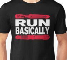 Basically, RUN! Unisex T-Shirt