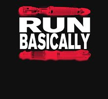 Basically, RUN! Unisex T-Shirt