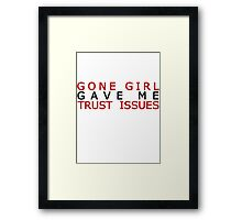 I went to Gone Girl and all I got was these lousy trust issues Framed Print