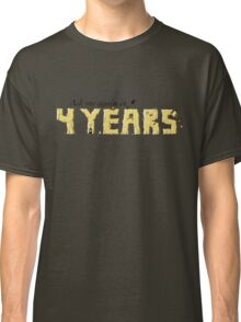 Ask Me Again in Four Years Classic T-Shirt