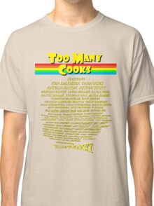 Too Many Cooks Classic T-Shirt
