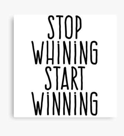 Stop whining Start winning Canvas Print