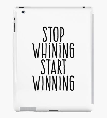Stop whining Start winning iPad Case/Skin