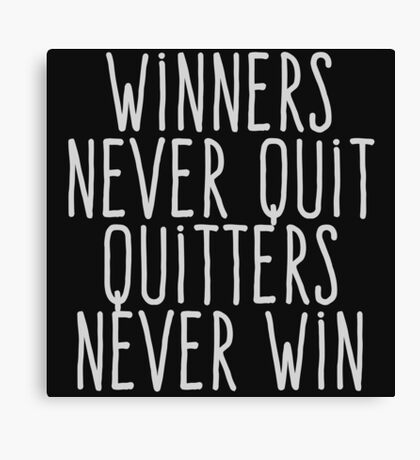 Winners never quiet Quitters never win Canvas Print