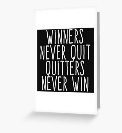 Winners never quiet Quitters never win Greeting Card