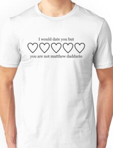 I WOULD DATE YOU BUT YOU ARE NOT MATTHEW DADDARIO Unisex T-Shirt