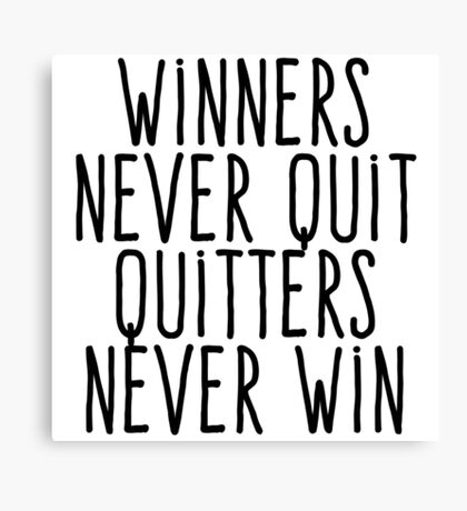 Winners never quit Quitters never win Canvas Print