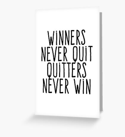 Winners never quit Quitters never win Greeting Card