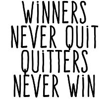 Winners never quit Quitters never win Photographic Print