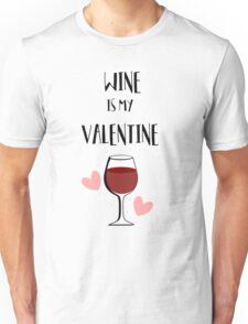 Funny Valentine's Day- Wine Is My Valentine Unisex T-Shirt