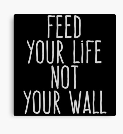 Feed your life not your wall Canvas Print