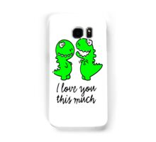 I love you this much T-rex Samsung Galaxy Case/Skin