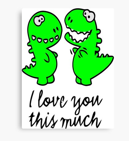 I love you this much T-rex Canvas Print