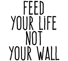 Feed your life not your wall Photographic Print
