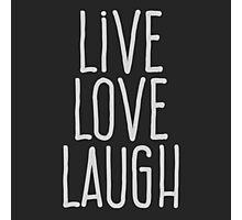 Live love laugh Photographic Print