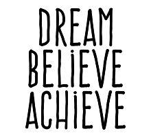 Dream believe achieve Photographic Print