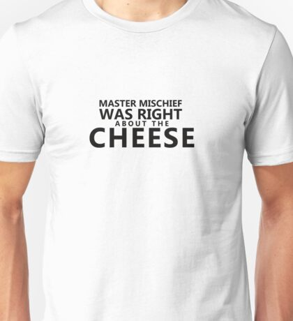 Master Mischief Was Right About The Cheese - Words only Unisex T-Shirt