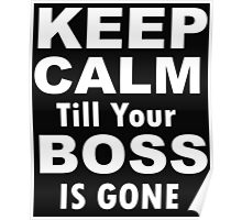 Keep Calm Till Your Boss Is Gone Poster