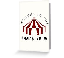 Welcome to the Freak Show Greeting Card