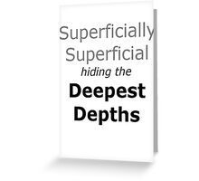 Superficially superficial hiding the deepest depths Greeting Card