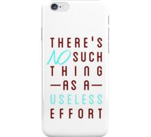 There's No Such Thing as a Useless Effort iPhone Case/Skin