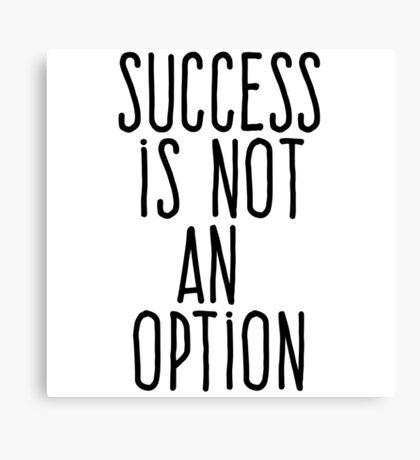 Success is not an option Canvas Print