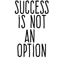 Success is not an option Photographic Print