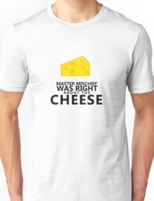 Master Mischief Was Right About The Cheese - Cheese on Unisex T-Shirt