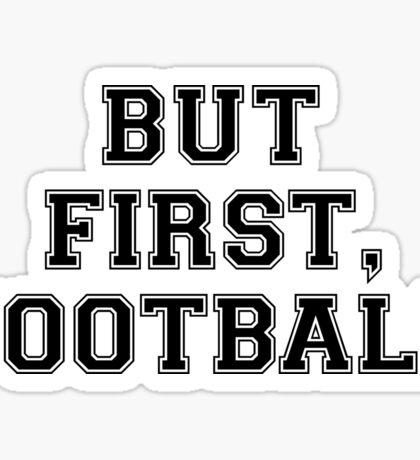 OK BUT FIRST, FOOTBALL Sticker