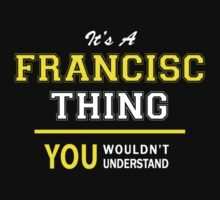 It's A FRANCISC thing, you wouldn't understand !! by satro