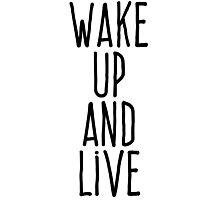 Wake up and live Photographic Print