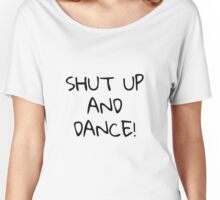 Shut up and dance - Black text Women's Relaxed Fit T-Shirt