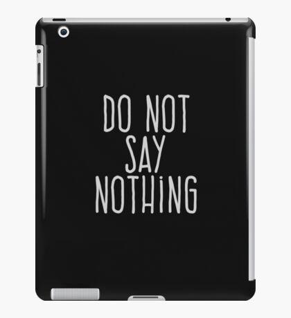 Do not say nothing iPad Case/Skin