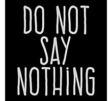 Do not say nothing Photographic Print