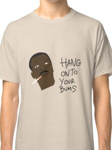 Hang Onto Your Bums Classic T-Shirt