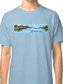 Jump In... the lake Classic T-Shirt