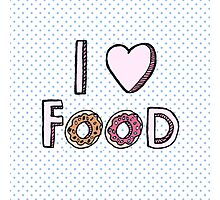 I Love Food Photographic Print