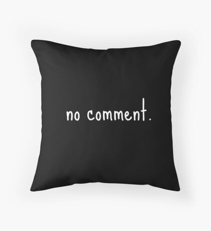 no comment. Throw Pillow
