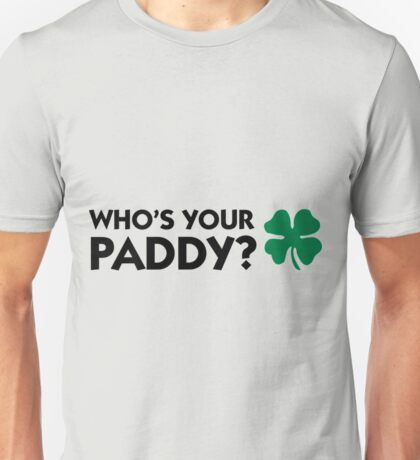 Who's Your Paddy? Unisex T-Shirt