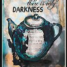 Without tea there is only darkness by Jenny Wood
