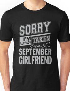 Sorry I'm already taken by a super sexy September Girlfrend shirt Unisex T-Shirt