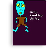 Stop Looking at Me! Canvas Print