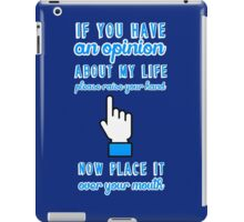 If you have an opinion about my life please raise your hand. Now place it over your mouth. iPad Case/Skin