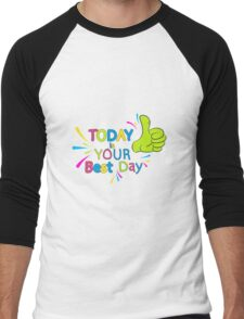 Today is your best day!  Men's Baseball ¾ T-Shirt