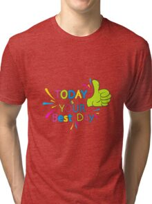 Today is your best day!  Tri-blend T-Shirt