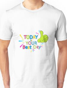 Today is your best day!  Unisex T-Shirt