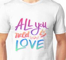 All you need is Love, vivid love! Unisex T-Shirt