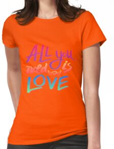 All you need is Love, vivid love! Womens Fitted T-Shirt