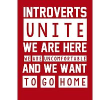 Introverts unite. We are here, we are uncomfortable and we want to go home Photographic Print